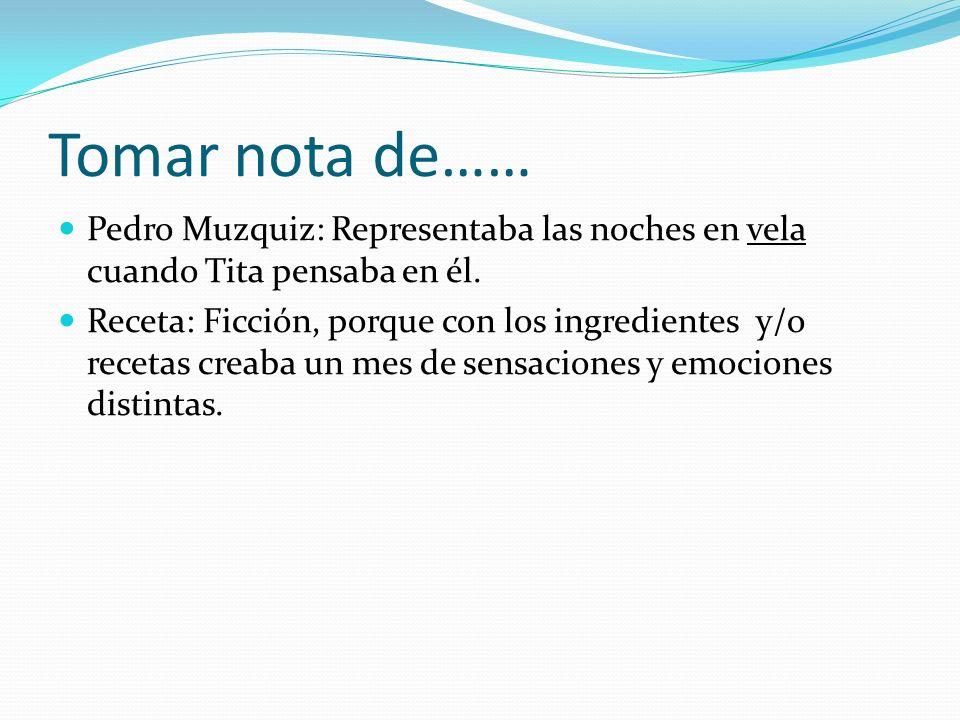 Tomar nota de…… Pedro Muzquiz: Representaba las noches en vela cuando Tita pensaba en él. Receta: Ficción, porque con los ingredientes y/o recetas cre