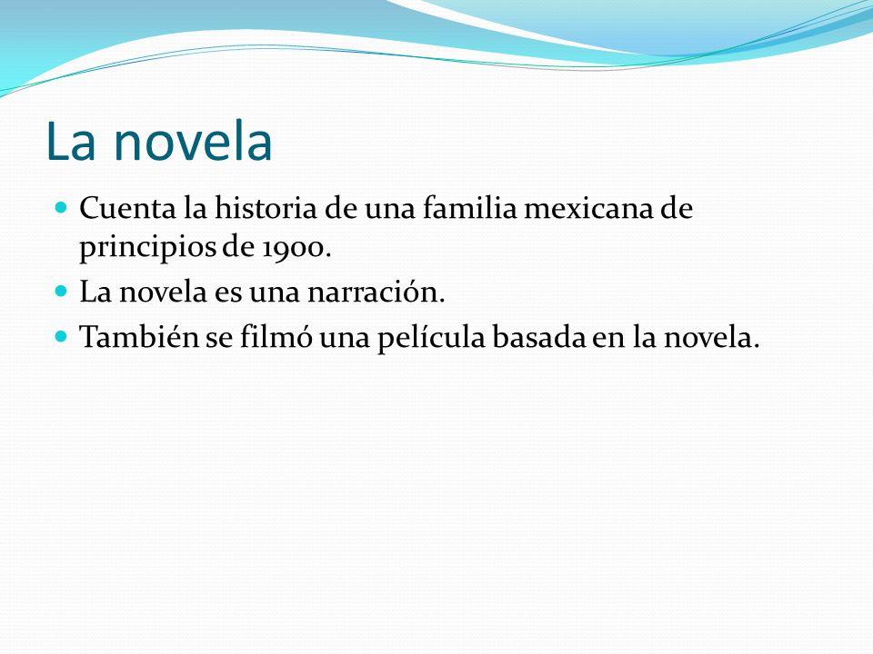 La novela Cuenta la historia de una familia mexicana de principios de 1900. La novela es una narración. También se filmó una película basada en la nov