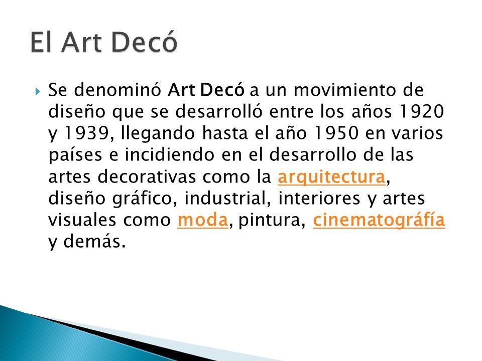 Se denominó Art Decó a un movimiento de diseño que se desarrolló entre los años 1920 y 1939, llegando hasta el año 1950 en varios países e incidiendo en el desarrollo de las artes decorativas como la arquitectura, diseño gráfico, industrial, interiores y artes visuales como moda, pintura, cinematográfía y demás.arquitecturamodacinematográfía