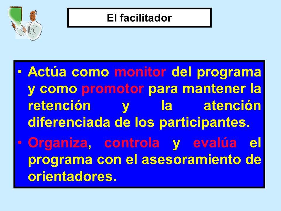 Actúa como monitor del programa y como promotor para mantener la retención y la atención diferenciada de los participantes. Organiza, controla y evalú