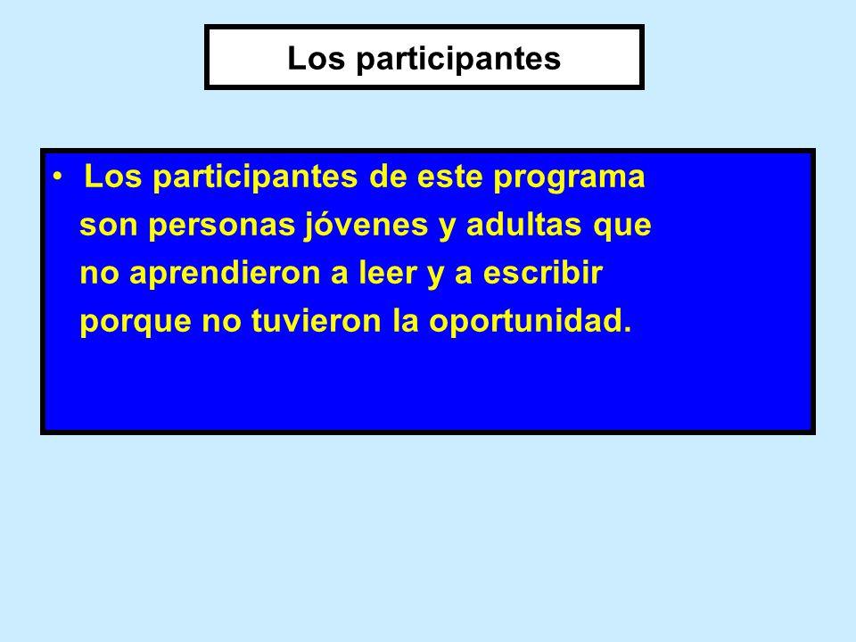 Los participantes Los participantes de este programa son personas jóvenes y adultas que no aprendieron a leer y a escribir porque no tuvieron la oport