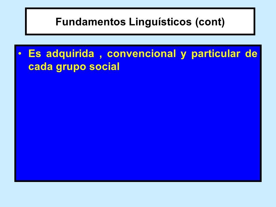 Fundamentos Linguísticos (cont) Es adquirida, convencional y particular de cada grupo social