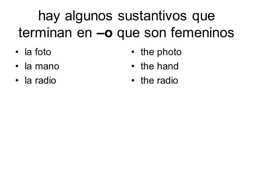 hay algunos sustantivos que terminan en –o que son femeninos la foto la mano la radio the photo the hand the radio