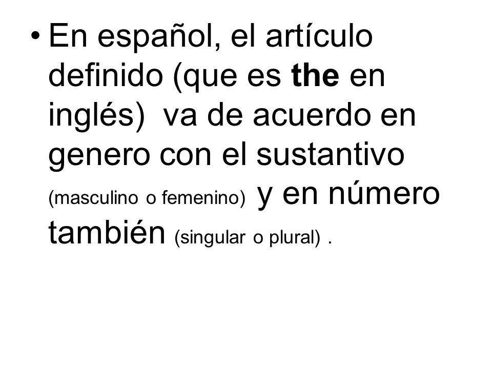 En español, el artículo definido (que es the en inglés) va de acuerdo en genero con el sustantivo (masculino o femenino) y en número también (singular