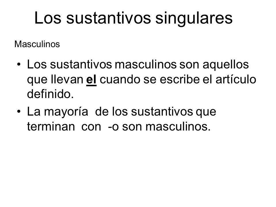 Los sustantivos singulares Los sustantivos masculinos son aquellos que llevan el cuando se escribe el artículo definido. La mayoría de los sustantivos
