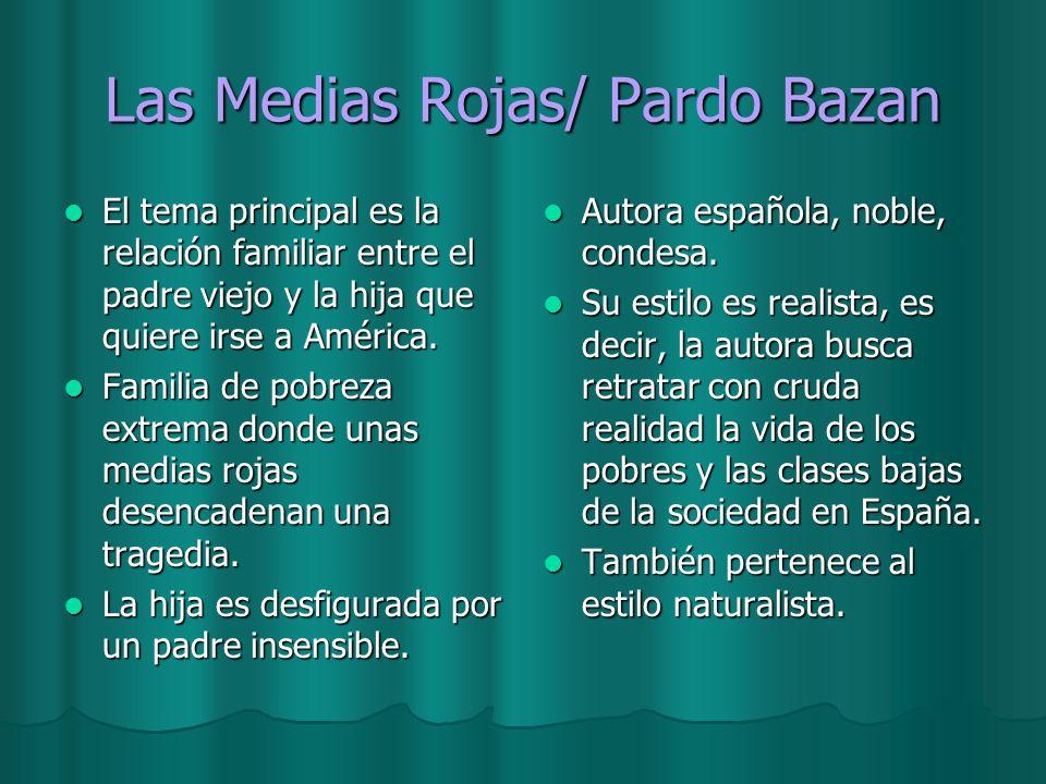Las Medias Rojas/ Pardo Bazan El tema principal es la relación familiar entre el padre viejo y la hija que quiere irse a América. El tema principal es