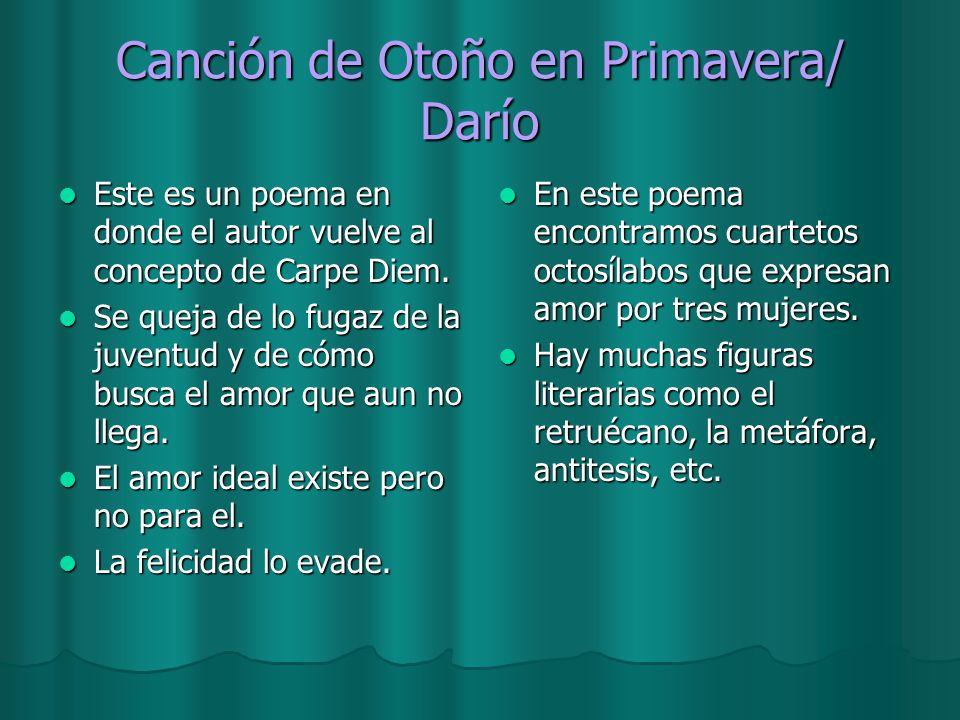 Canción de Otoño en Primavera/ Darío Este es un poema en donde el autor vuelve al concepto de Carpe Diem. Este es un poema en donde el autor vuelve al