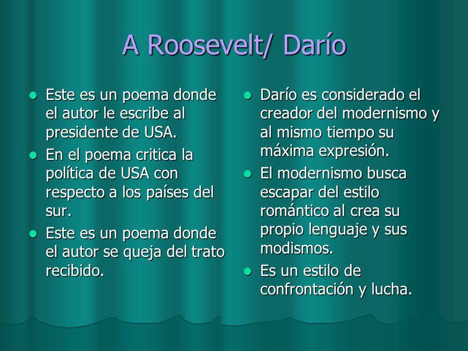 A Roosevelt/ Darío Este es un poema donde el autor le escribe al presidente de USA. Este es un poema donde el autor le escribe al presidente de USA. E