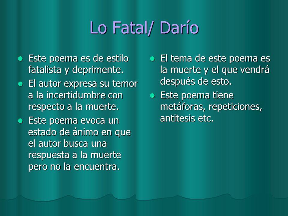 Lo Fatal/ Darío Este poema es de estilo fatalista y deprimente. Este poema es de estilo fatalista y deprimente. El autor expresa su temor a la incerti