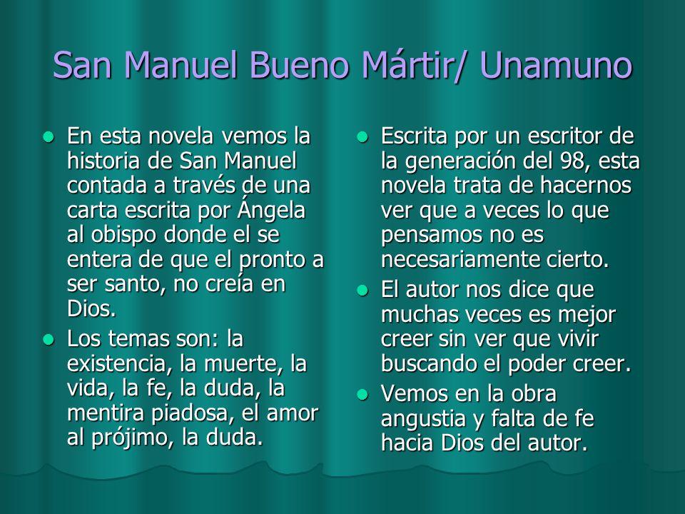 San Manuel Bueno Mártir/ Unamuno En esta novela vemos la historia de San Manuel contada a través de una carta escrita por Ángela al obispo donde el se