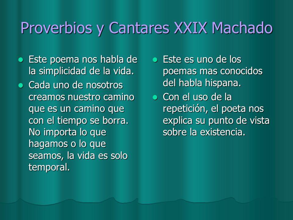 Proverbios y Cantares XXIX Machado Este poema nos habla de la simplicidad de la vida. Este poema nos habla de la simplicidad de la vida. Cada uno de n