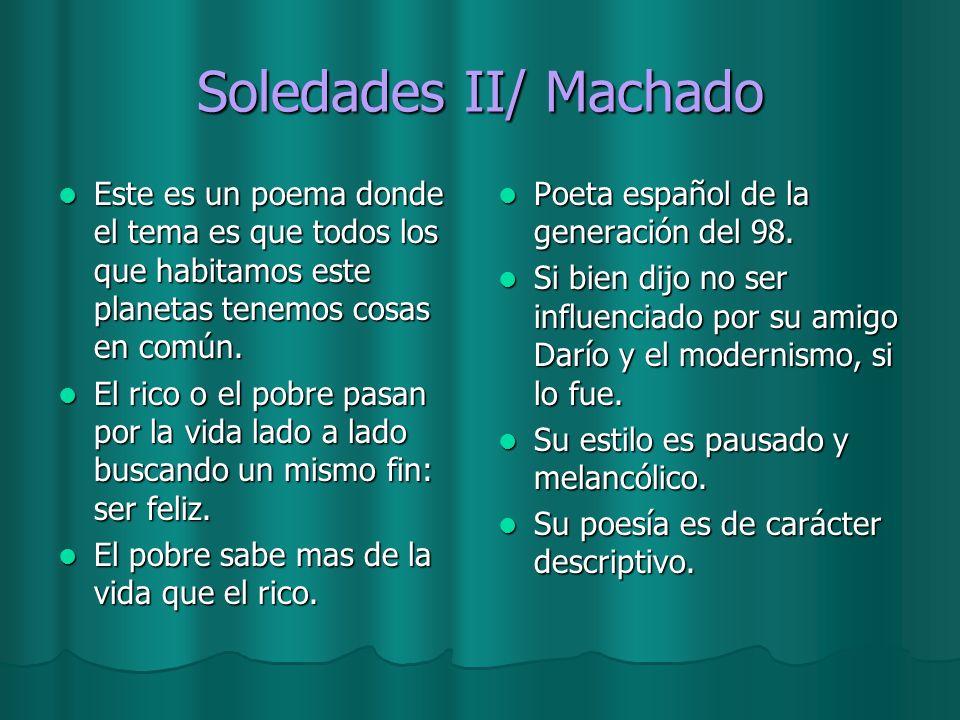 Soledades II/ Machado Este es un poema donde el tema es que todos los que habitamos este planetas tenemos cosas en común. Este es un poema donde el te
