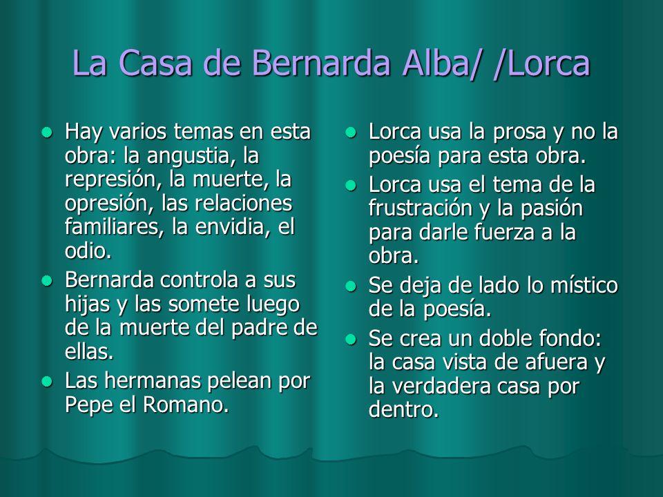 La Casa de Bernarda Alba/ /Lorca Hay varios temas en esta obra: la angustia, la represión, la muerte, la opresión, las relaciones familiares, la envid