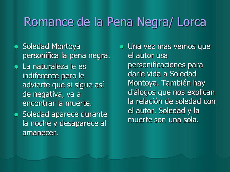 Romance de la Pena Negra/ Lorca Soledad Montoya personifica la pena negra. Soledad Montoya personifica la pena negra. La naturaleza le es indiferente
