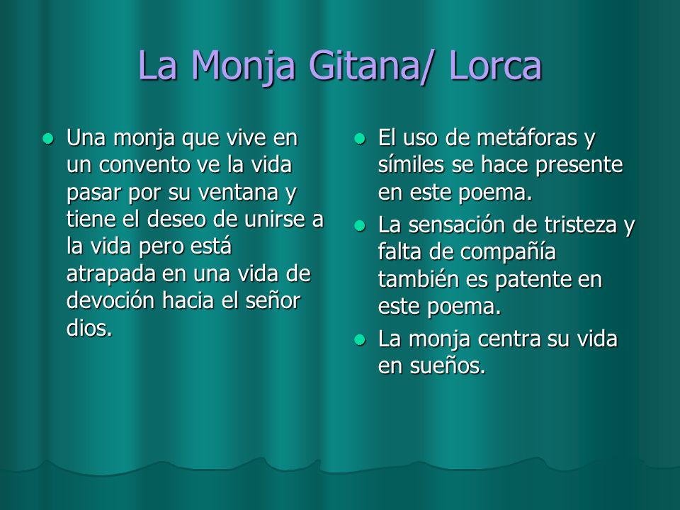 La Monja Gitana/ Lorca Una monja que vive en un convento ve la vida pasar por su ventana y tiene el deseo de unirse a la vida pero está atrapada en un