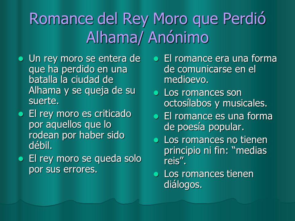 Romance del Rey Moro que Perdió Alhama/ Anónimo Un rey moro se entera de que ha perdido en una batalla la ciudad de Alhama y se queja de su suerte. Un