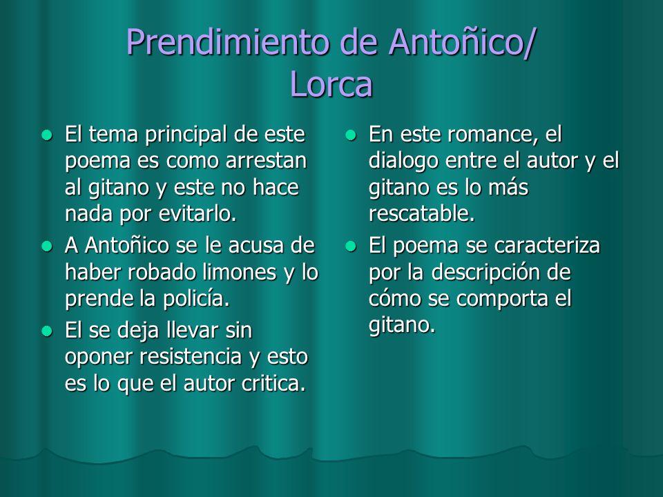 Prendimiento de Antoñico/ Lorca El tema principal de este poema es como arrestan al gitano y este no hace nada por evitarlo. El tema principal de este