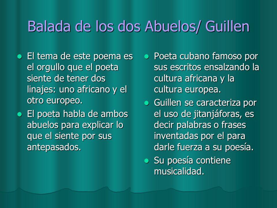 Balada de los dos Abuelos/ Guillen El tema de este poema es el orgullo que el poeta siente de tener dos linajes: uno africano y el otro europeo. El te