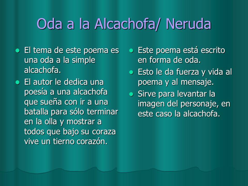 Oda a la Alcachofa/ Neruda El tema de este poema es una oda a la simple alcachofa. El tema de este poema es una oda a la simple alcachofa. El autor le