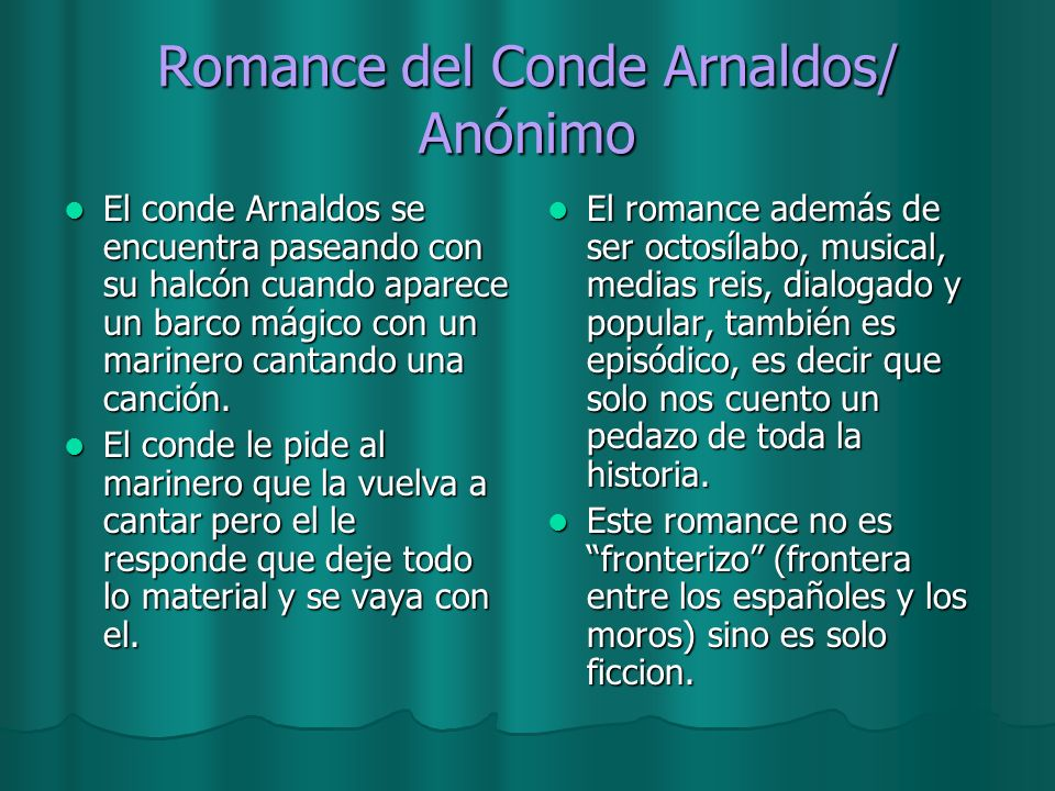 Romance del Conde Arnaldos/ Anónimo El conde Arnaldos se encuentra paseando con su halcón cuando aparece un barco mágico con un marinero cantando una