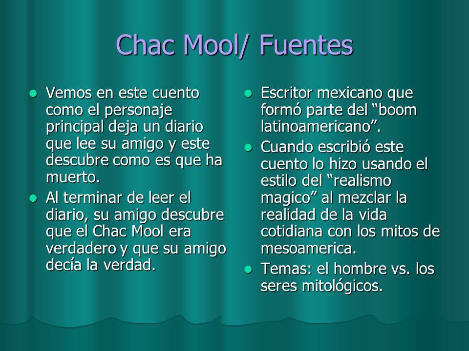 Chac Mool/ Fuentes Vemos en este cuento como el personaje principal deja un diario que lee su amigo y este descubre como es que ha muerto. Vemos en es