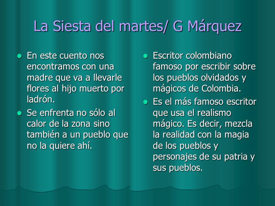 La Siesta del martes/ G Márquez En este cuento nos encontramos con una madre que va a llevarle flores al hijo muerto por ladrón. En este cuento nos en