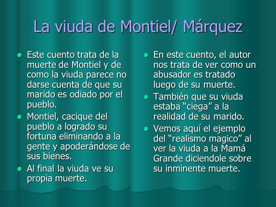 La viuda de Montiel/ Márquez Este cuento trata de la muerte de Montiel y de como la viuda parece no darse cuenta de que su marido es odiado por el pue
