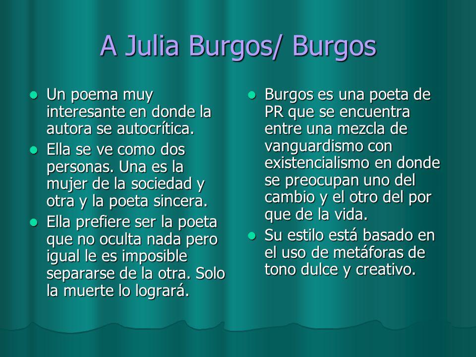 A Julia Burgos/ Burgos Un poema muy interesante en donde la autora se autocrítica. Un poema muy interesante en donde la autora se autocrítica. Ella se