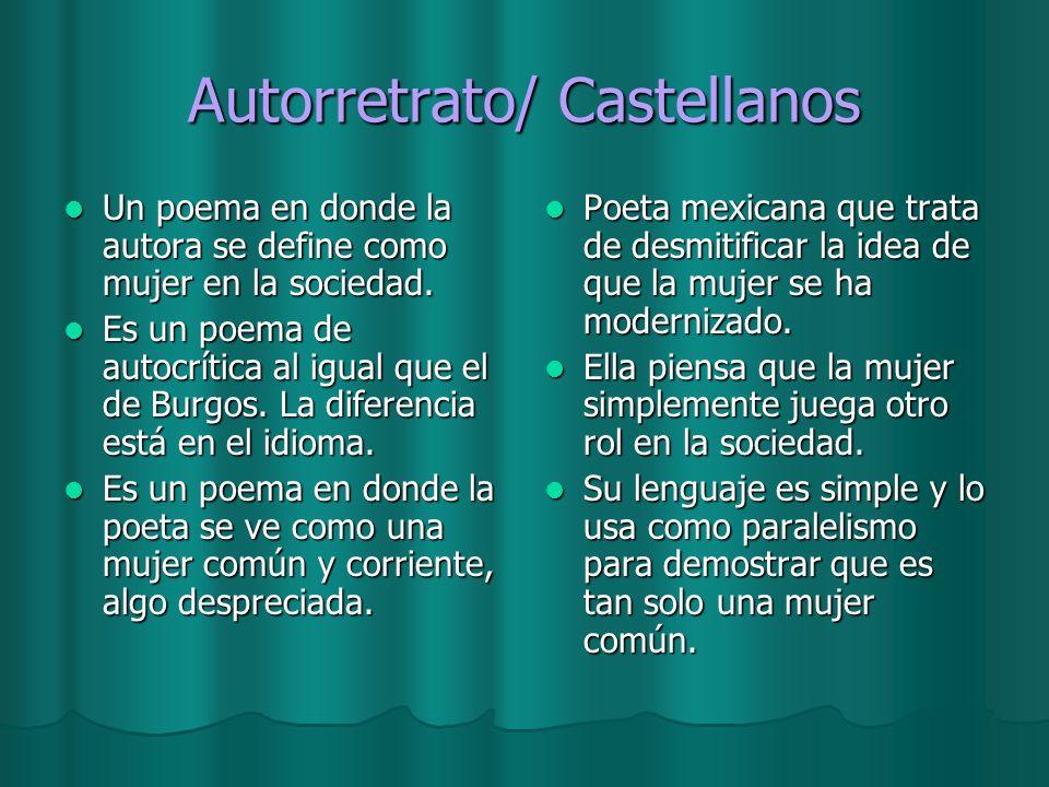 Autorretrato/ Castellanos Un poema en donde la autora se define como mujer en la sociedad. Un poema en donde la autora se define como mujer en la soci