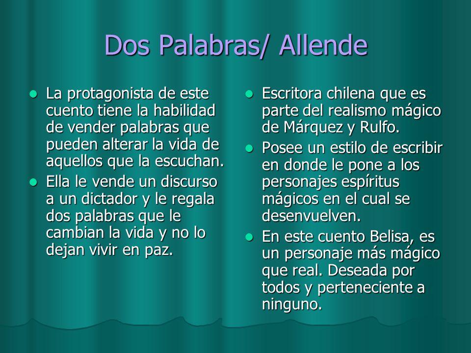 Dos Palabras/ Allende La protagonista de este cuento tiene la habilidad de vender palabras que pueden alterar la vida de aquellos que la escuchan. La