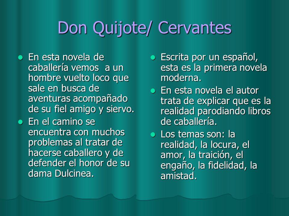 Don Quijote/ Cervantes En esta novela de caballería vemos a un hombre vuelto loco que sale en busca de aventuras acompañado de su fiel amigo y siervo.