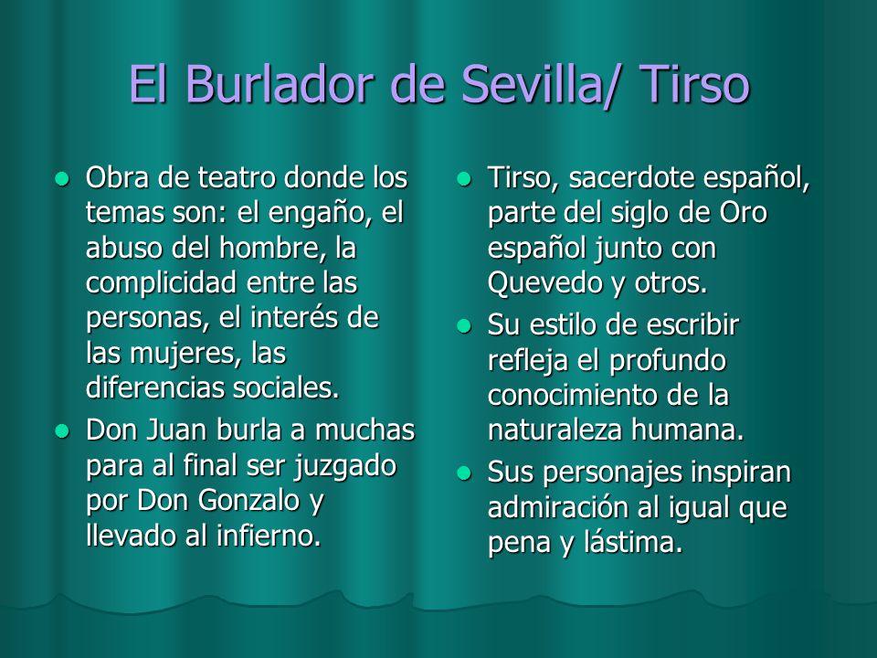 El Burlador de Sevilla/ Tirso Obra de teatro donde los temas son: el engaño, el abuso del hombre, la complicidad entre las personas, el interés de las