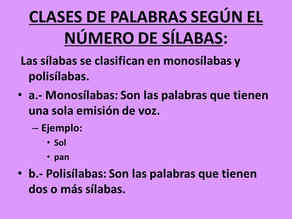 CLASES DE PALABRAS SEGÚN EL NÚMERO DE SÍLABAS: Las sílabas se clasifican en monosílabas y polisílabas. a.- Monosílabas: Son las palabras que tienen un