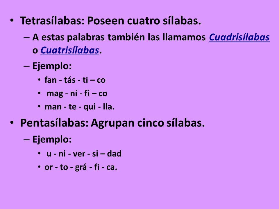 Tetrasílabas: Poseen cuatro sílabas. – A estas palabras también las llamamos Cuadrisílabas o Cuatrisílabas. – Ejemplo: fan - tás - ti – co mag - ní -