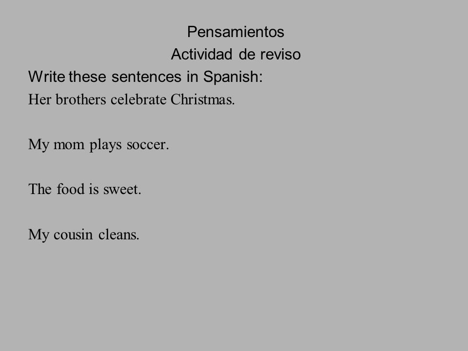 Pensamientos Actividad de reviso Write these sentences in Spanish: Her brothers celebrate Christmas.