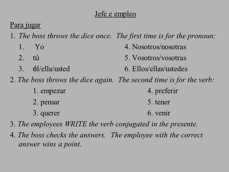 Jefe e empleo Para jugar 1.The boss throws the dice once.