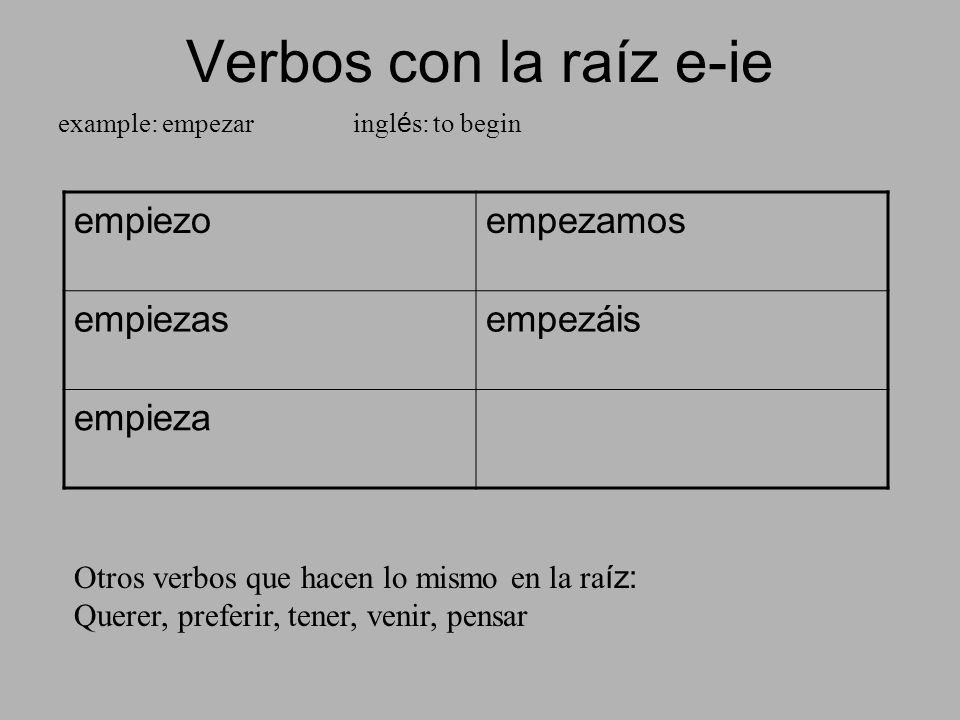 Verbos con la raíz e-ie example: empezar ingl é s: to begin empiezoempezamos empiezasempezáis empieza Otros verbos que hacen lo mismo en la ra íz: Que
