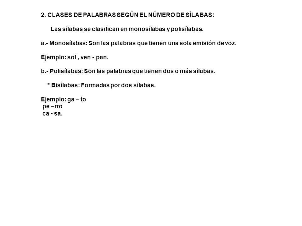 2. CLASES DE PALABRAS SEGÚN EL NÚMERO DE SÍLABAS: Las sílabas se clasifican en monosílabas y polisílabas. a.- Monosílabas: Son las palabras que tienen