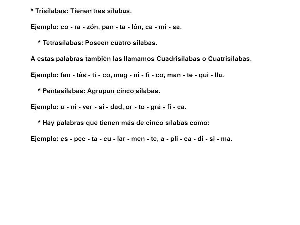 * Trisílabas: Tienen tres sílabas. Ejemplo: co - ra - zón, pan - ta - lón, ca - mi - sa. * Tetrasílabas: Poseen cuatro sílabas. A estas palabras tambi
