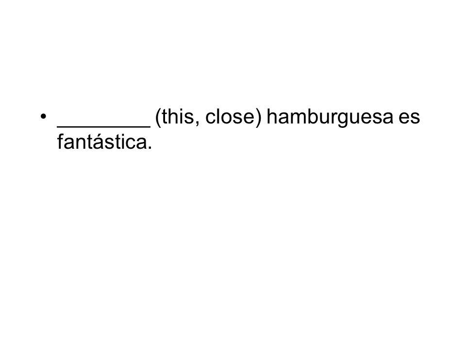 ________ (this, close) hamburguesa es fantástica.
