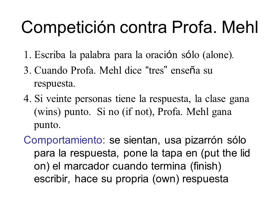 Competición contra Profa. Mehl 1. Escriba la palabra para la oraci ó n s ó lo (alone). 3. Cuando Profa. Mehl dice tres ense ñ a su respuesta. 4. Si ve