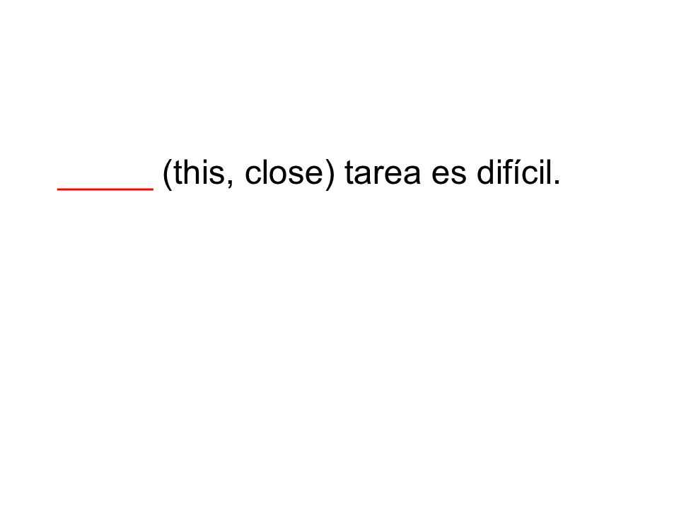 _____ (this, close) tarea es difícil.