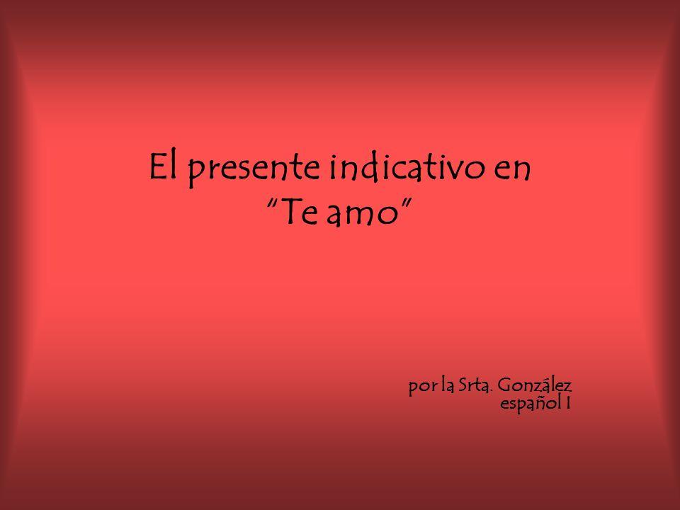 El presente indicativo en Te amo por la Srta. González español I