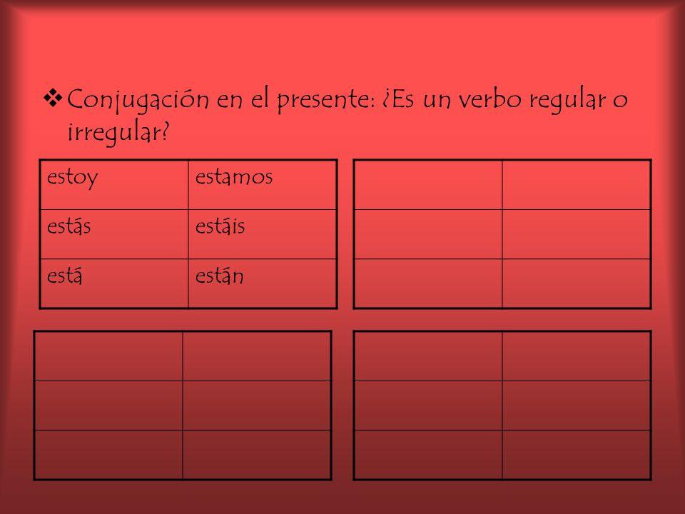 Conjugación en el presente: ¿Es un verbo regular o irregular? estoyestamos estásestáis estáestán