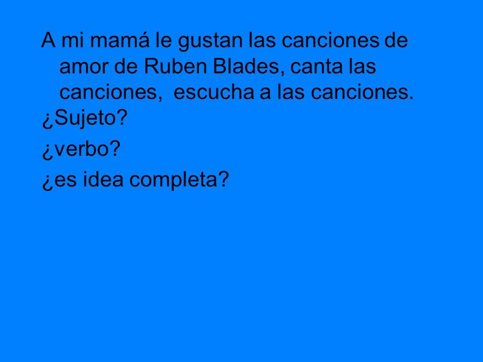 A mi mamá le gustan las canciones de amor de Ruben Blades y canta las canciones y escucha a las canciones.