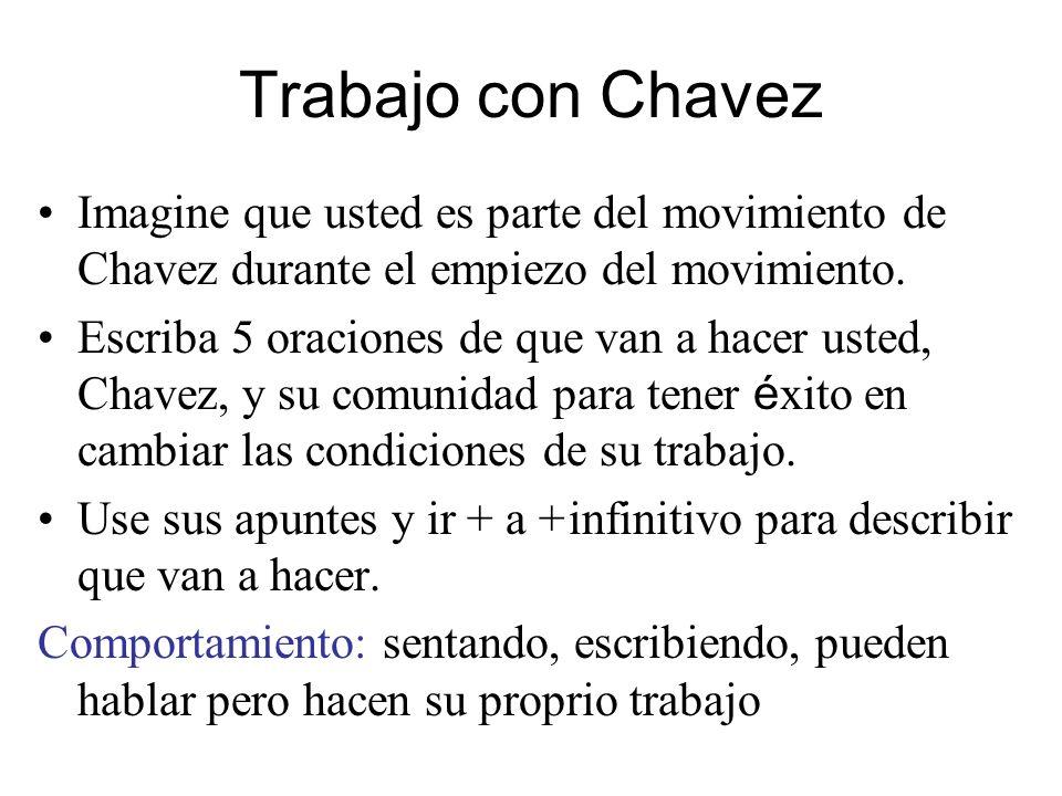 Trabajo con Chavez Imagine que usted es parte del movimiento de Chavez durante el empiezo del movimiento. Escriba 5 oraciones de que van a hacer usted