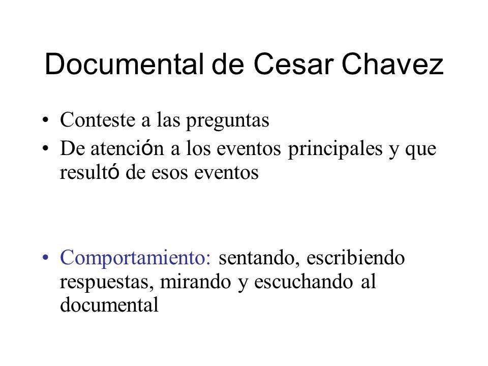 Documental de Cesar Chavez Conteste a las preguntas De atenci ó n a los eventos principales y que result ó de esos eventos Comportamiento: sentando, e