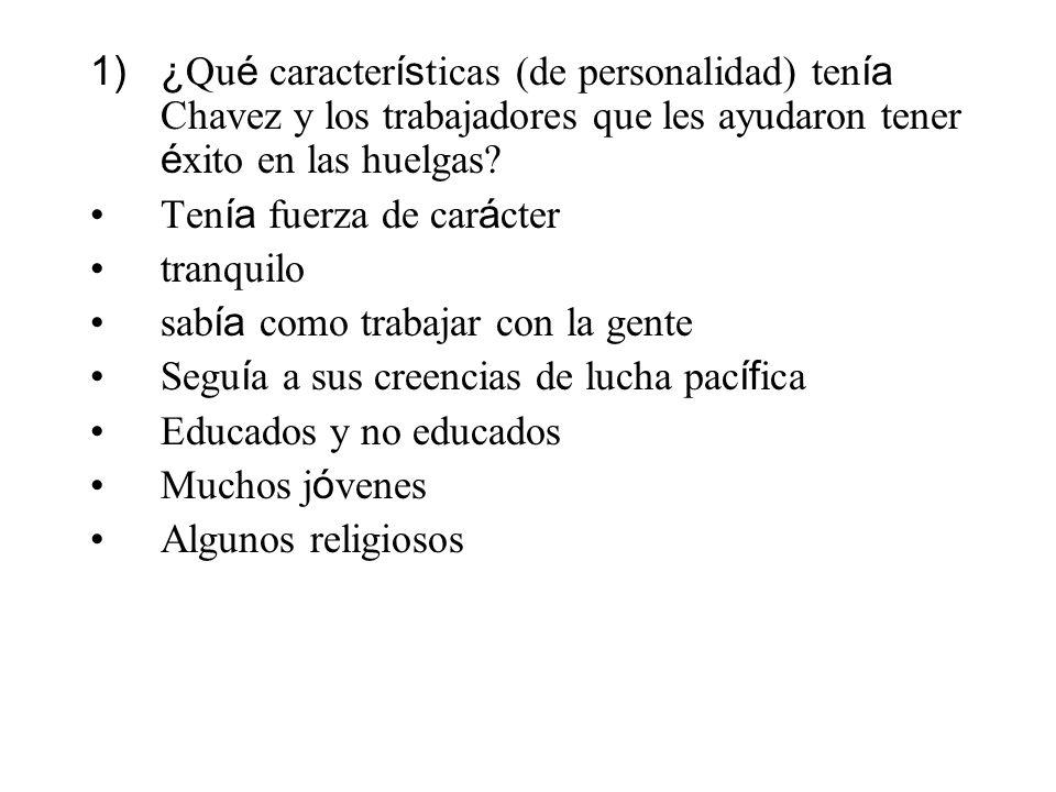 1)¿ Qu é caracter ís ticas (de personalidad) ten ía Chavez y los trabajadores que les ayudaron tener é xito en las huelgas? Ten ía fuerza de car á cte