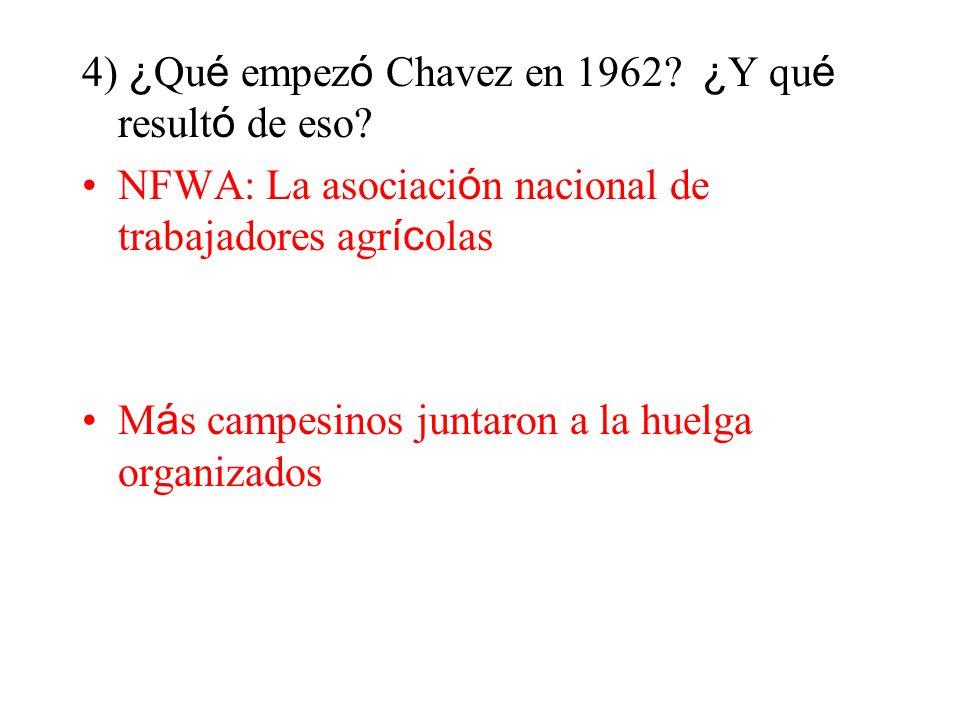 4) ¿ Qu é empez ó Chavez en 1962? ¿ Y qu é result ó de eso? NFWA: La asociaci ó n nacional de trabajadores agr íc olas M á s campesinos juntaron a la