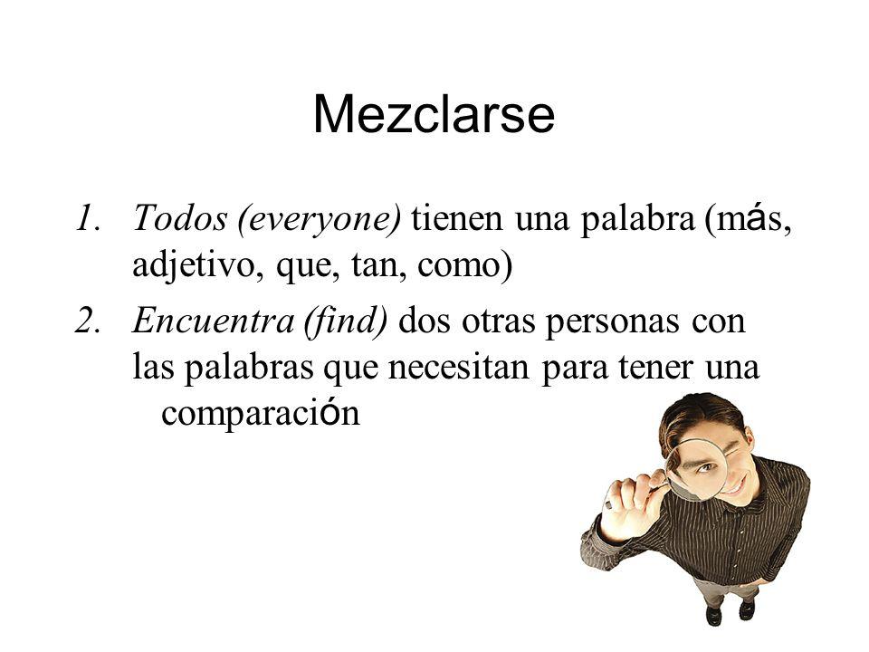 Mezclarse 1.Todos (everyone) tienen una palabra (m á s, adjetivo, que, tan, como) 2.Encuentra (find) dos otras personas con las palabras que necesitan